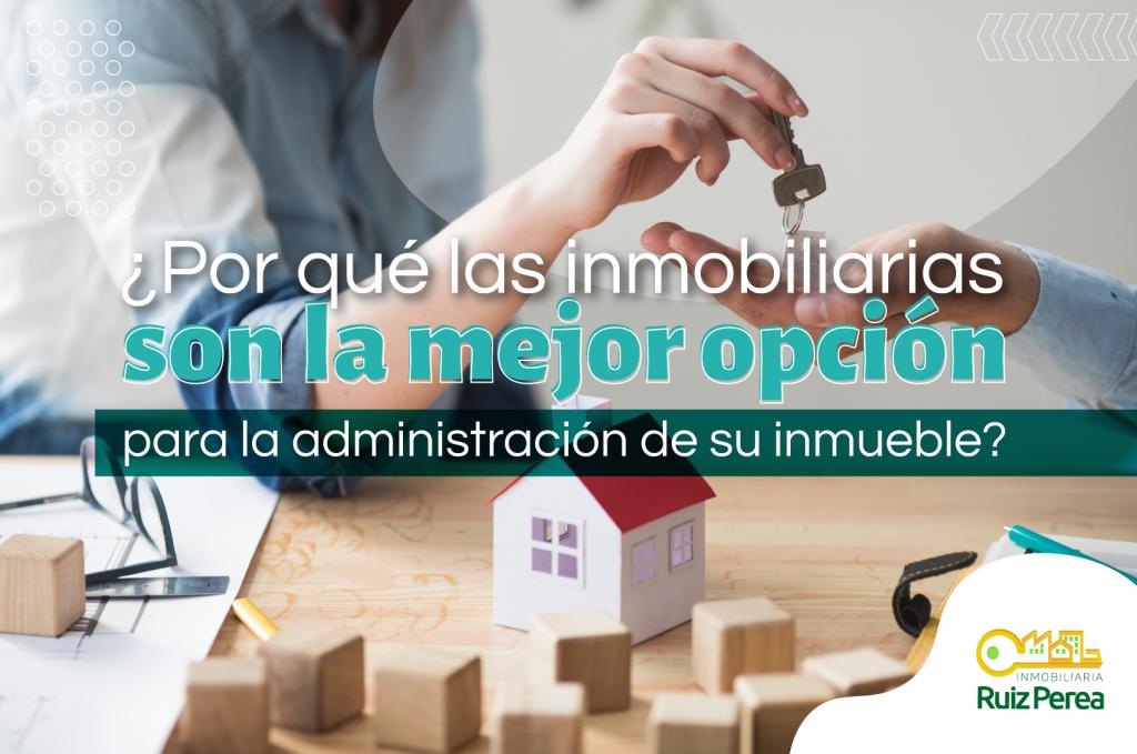 ¿Por qué las inmobiliarias son la mejor opción para la administración de inmuebles?