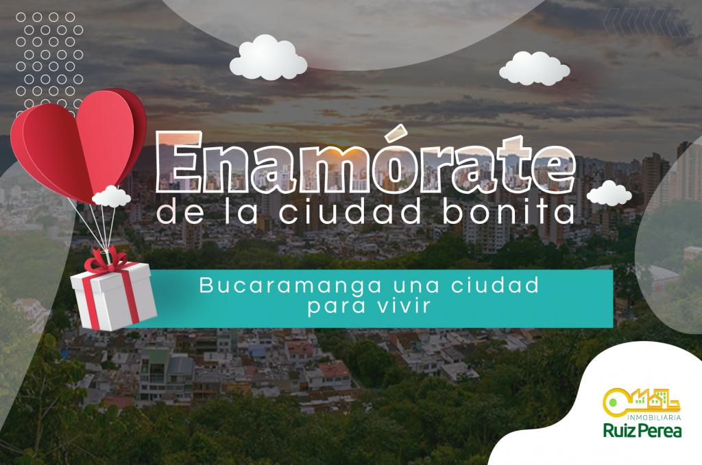 Enamórate de la ciudad bonita, Bucaramanga una ciudad para vivir